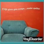 If life gives you scraps make quilts Wall Decal