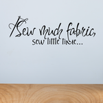 Sew much fabrics Sew little time Wall Decal