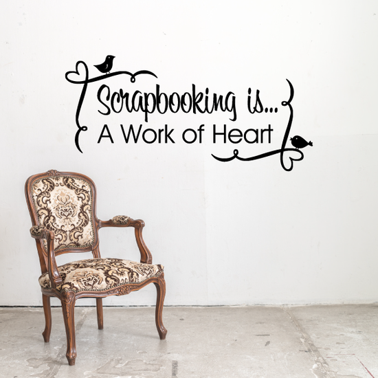 Scrapbooking is a work of heart Wall Decal