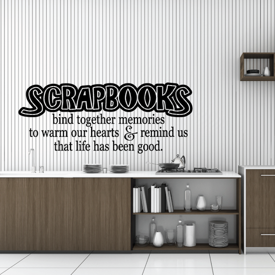 Scrapbooks bind together memories to warm our hearts and remind us that life has been good Wall Decal