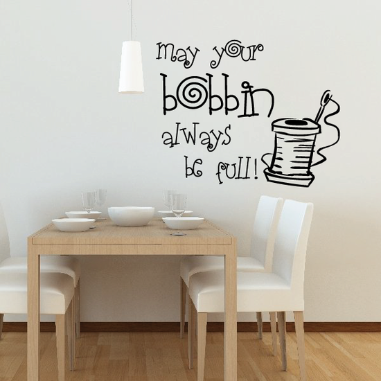 May your Bobbin Always be Full Sewing Wall Decal