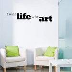 I want life to be art Wall Decal