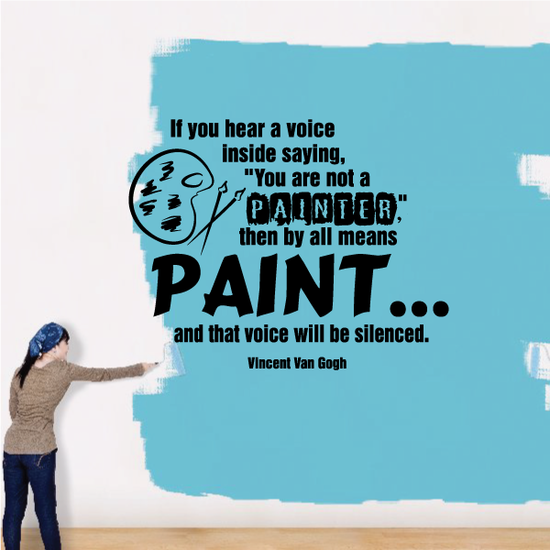 If you hear a voice inside saying you are not a painter then by all means PAINT and that voice will be silenced Vincent Van Gogh Wall Decal