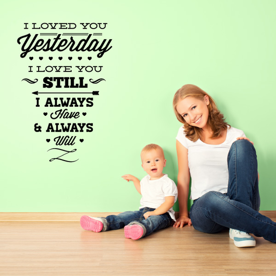 I Loved You Yesterday I Love You Still I Always Have & Always Will Valentines Day Quote Decal