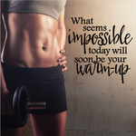 What Seems Impossible Today will soon be your warm up Wall Decal