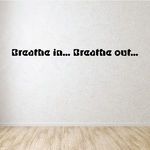 Breathe in Breathe out Wall Decal