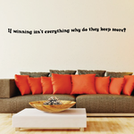 If winning isnt everything why do they keep score Wall Decal
