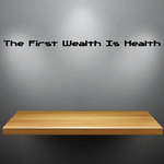 The First Wealth Is Health Wall Decal