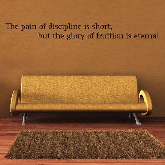 The pain of discipline is short but the glory of fruition is eternal Wall Decal