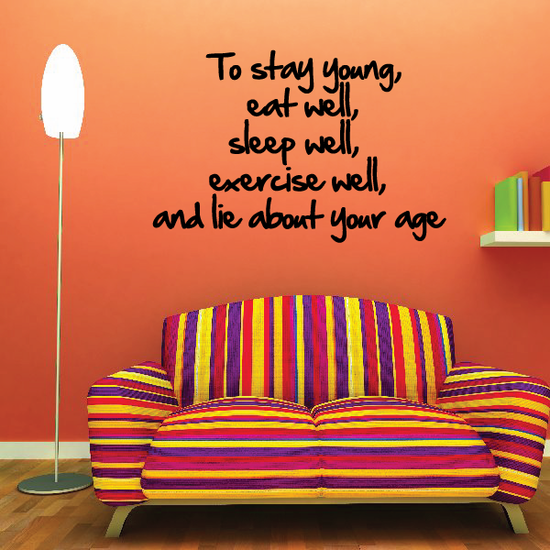 To stay young eat well sleep well exercise well and lie about your age Wall Decal