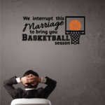 We Interrupt This Marriage To Bring You Basketball Season Quote Wall Decal - Vinyl Decal - Car Decal - Vd2color001