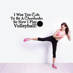 I Was Too Cute To Be A Cheerleader So Now I Play Volleyball! Volleyball Wall Decal - Vinyl Decal - Car Decal - Vd012