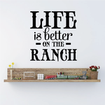 Life is better on the Ranch Wall Decal