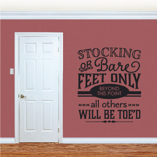 Stocking Or Bare Feet Only Beyond This Point Wall Decal