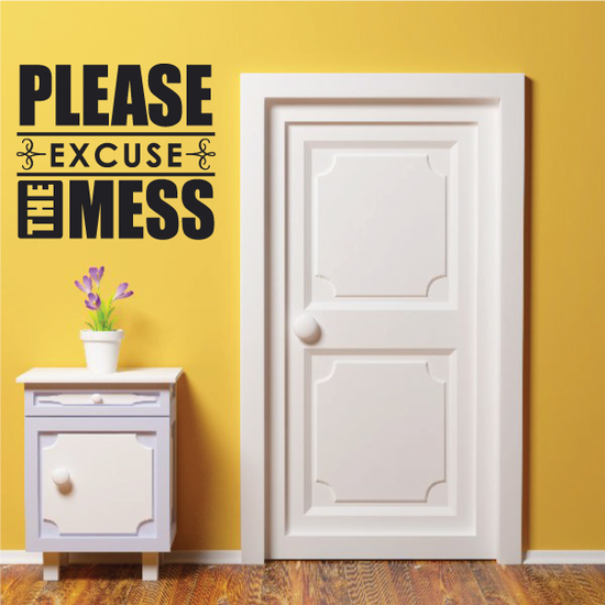 Please Excuse The Mess Wall Decal