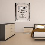Home is not a Place its a feeling Wall Decal