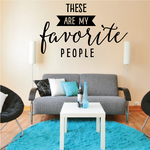 These are my Favorite People Wall Decal