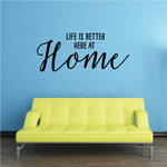 Life is Better Here at Home Wall Decal