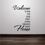 Welcome to our fun loud crazy loving fabulous Happy Home Wall Decal