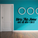 Bless This Home and all who enter Cursive Wall Decal