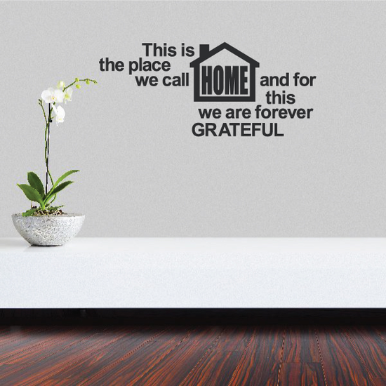This is the Place we Call Home and for this we are forever grateful Wall Decal