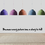 Because every picture has a story to tell Wall Decal