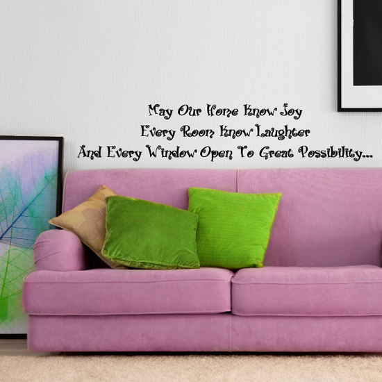 May our home know joy every room know laughter and every window open to great possibility Wall Decal