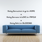 Having somewhere to go is a home having someone to love is a family having both is a blessing Wall Decal