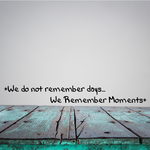 We do not remember days we remember moments Wall Decal