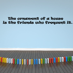 The ornament of a house is the friends who frequent it Wall Decal