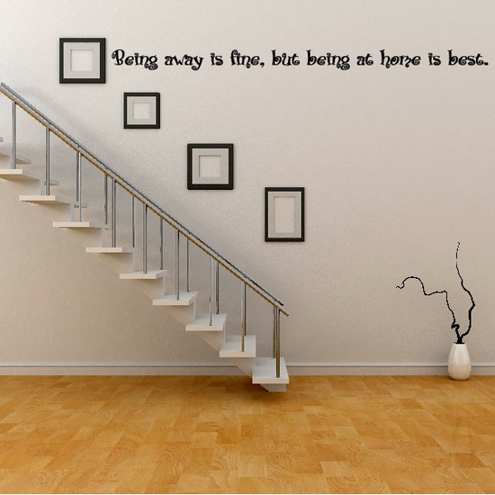 Being away is fine but being at home is best Wall Decal