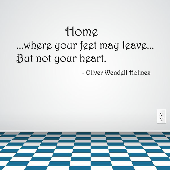 Home where your feet may leave But not your heart Oliver Wendell Holmes Wall Decal