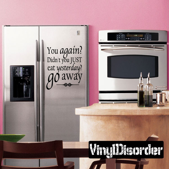 You Again Didnt you just eat yesterday Go Away Refrigerator Decal