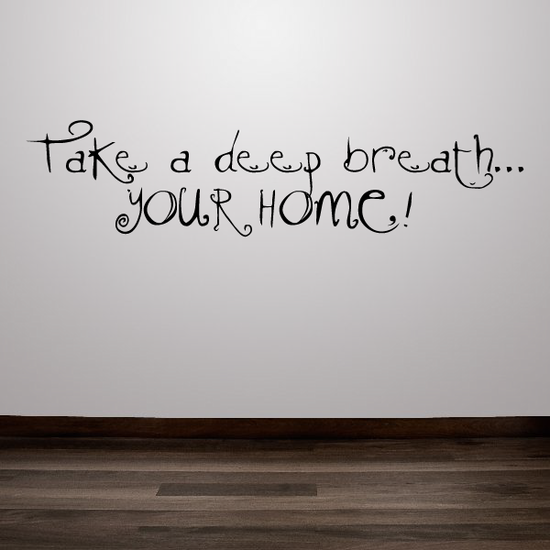 Take a deep breath you are home Wall Decal