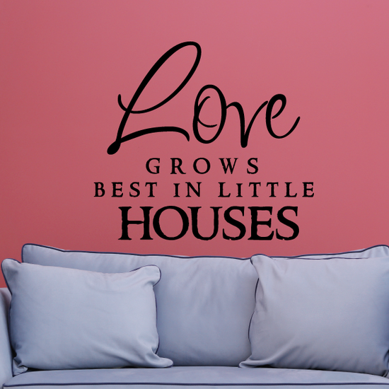 Love grows best in little house Decal
