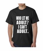 Who Let Me Adult? I Can't Adult T-Shirt