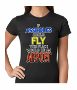 If Assholes Could Fly, This Place Would Be An Airport Women's T-Shirt