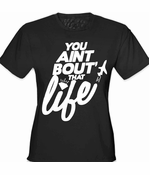 You Aint Bout' That Life Women's T-Shirt