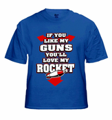 If You Like My Guns You'll Love My Rocket T-Shirt