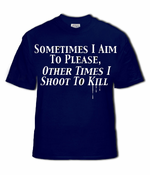 Sometimes I Aim To Please, Other Times I Shoot To Kill Mens T-Shirt