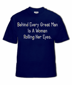 Behind Every Great Man Is A Woman Rolling Her Eyes Mens T-Shirt