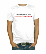 I'm Not Fluent In Idiot T-Shirt