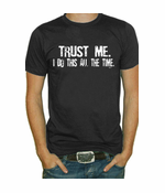 Trust Me I Do This All The Time Men's T-Shirt