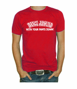 Dance Around With Your Pants Down T-Shirt