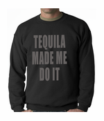 Tequila Made Me Do It Drinking Crewneck
