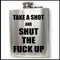 Take A Shot And Shut The F*CK UP 6 oz. Hip Flask