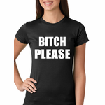 Bitch Please, as worn by Khloe Kardashian Women's T-Shirt