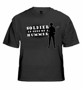Army & Marine Shirts - Soldier In Need of a Hummer T-Shirt