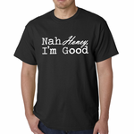 Nah Honey, I'm Good Men's T-shirt