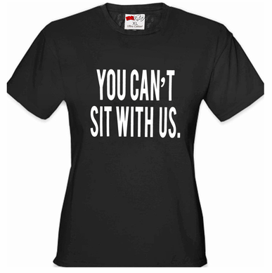 You Can't Sit With Us Women's T-Shirt
